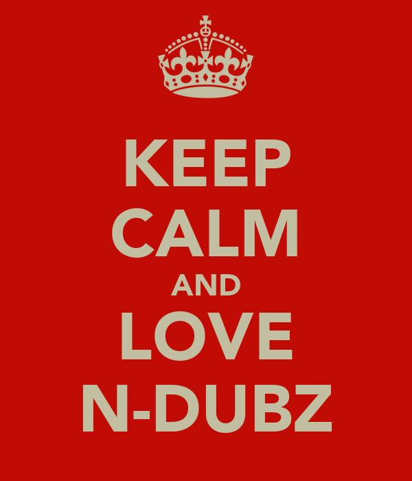 KEEP CALM AND LOVE N-DUBZ