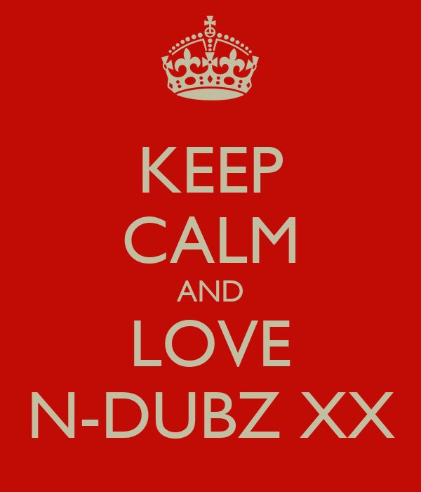 KEEP CALM AND LOVE N-DUBZ XX
