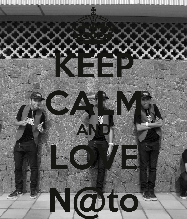 KEEP CALM AND LOVE N@to