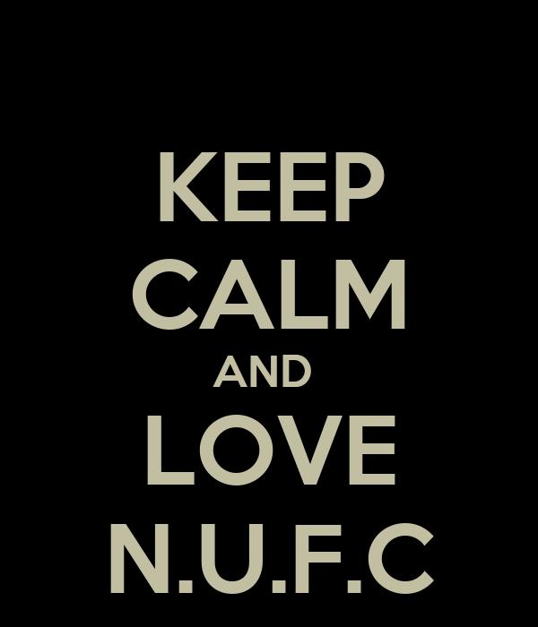 KEEP CALM AND  LOVE N.U.F.C