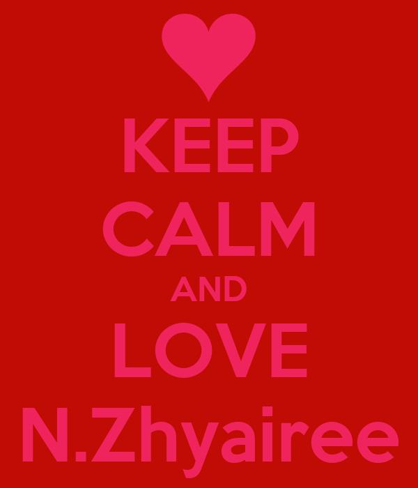 KEEP CALM AND LOVE N.Zhyairee