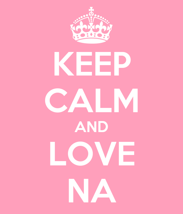 KEEP CALM AND LOVE NA