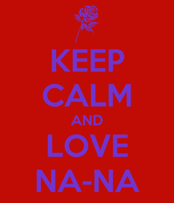 KEEP CALM AND LOVE NA-NA