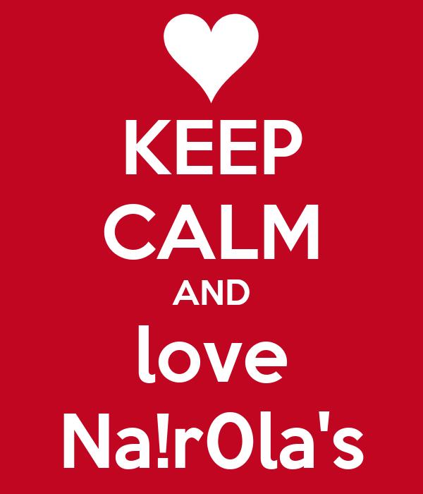 KEEP CALM AND love Na!r0la's