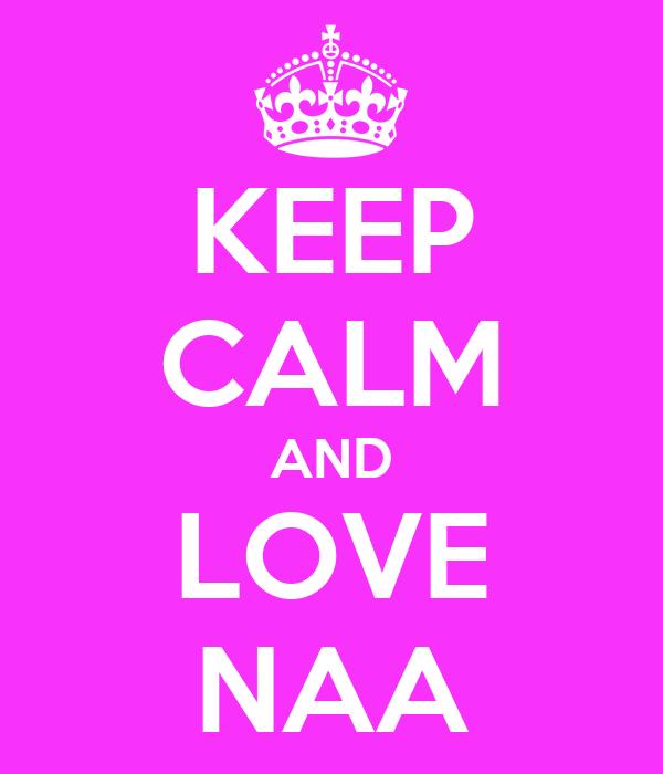 KEEP CALM AND LOVE NAA
