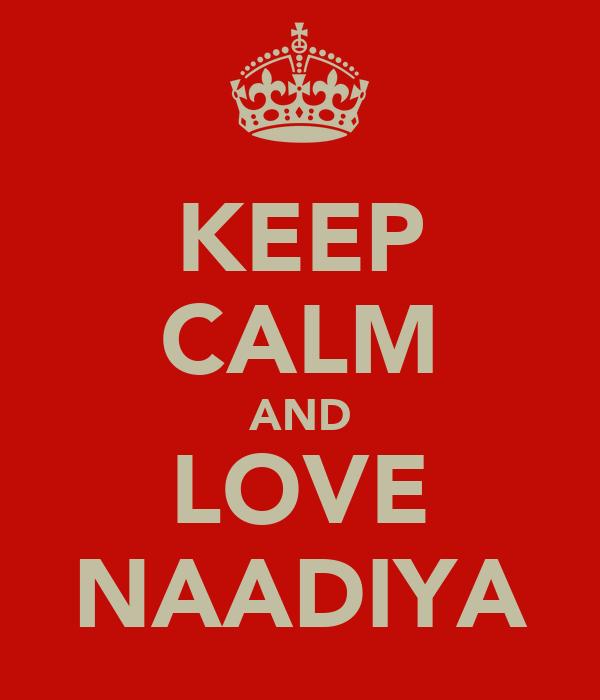 KEEP CALM AND LOVE NAADIYA