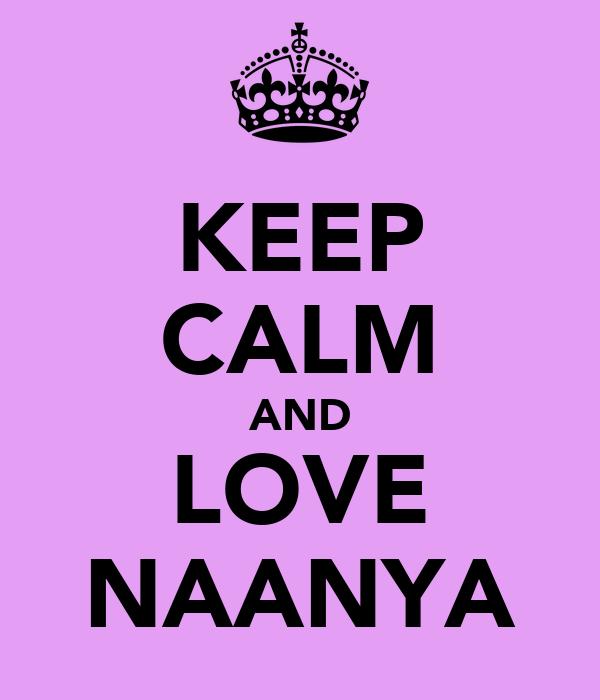 KEEP CALM AND LOVE NAANYA