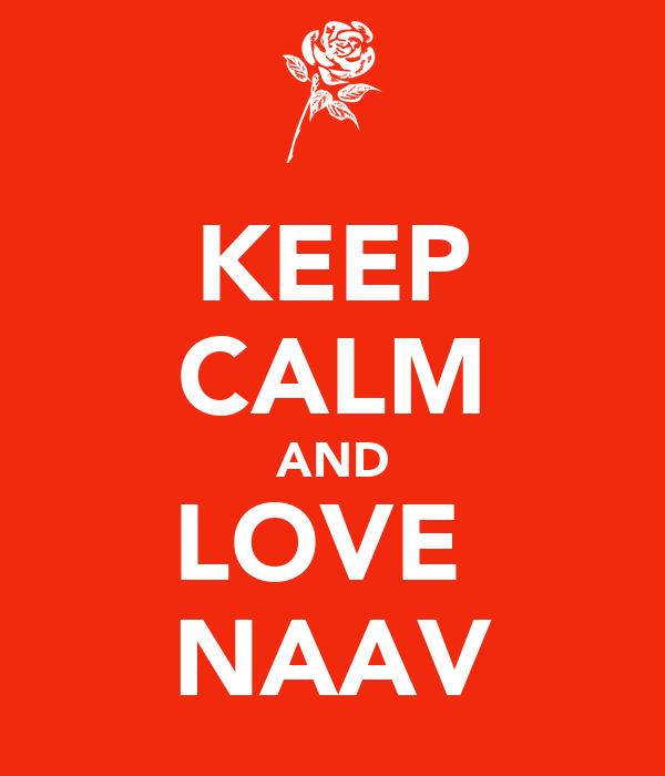 KEEP CALM AND LOVE  NAAV