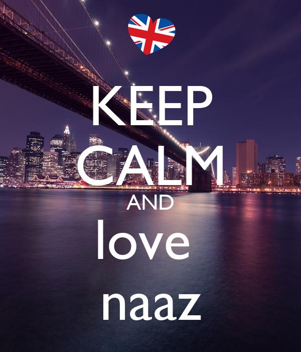 KEEP CALM AND love  naaz