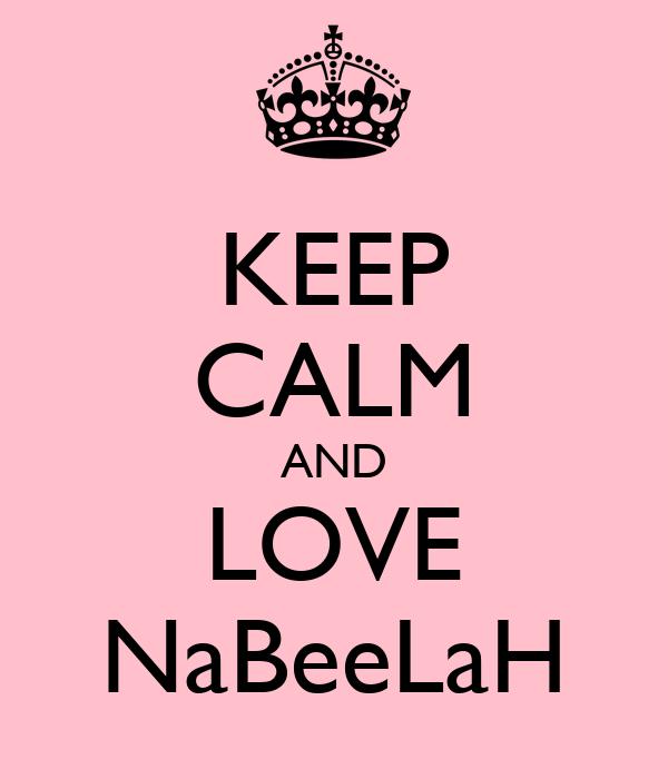KEEP CALM AND LOVE NaBeeLaH