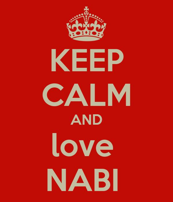 KEEP CALM AND love  NABI