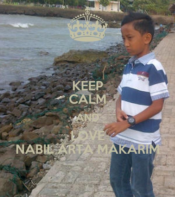 KEEP CALM AND LOVE NABIL ARTA MAKARIM