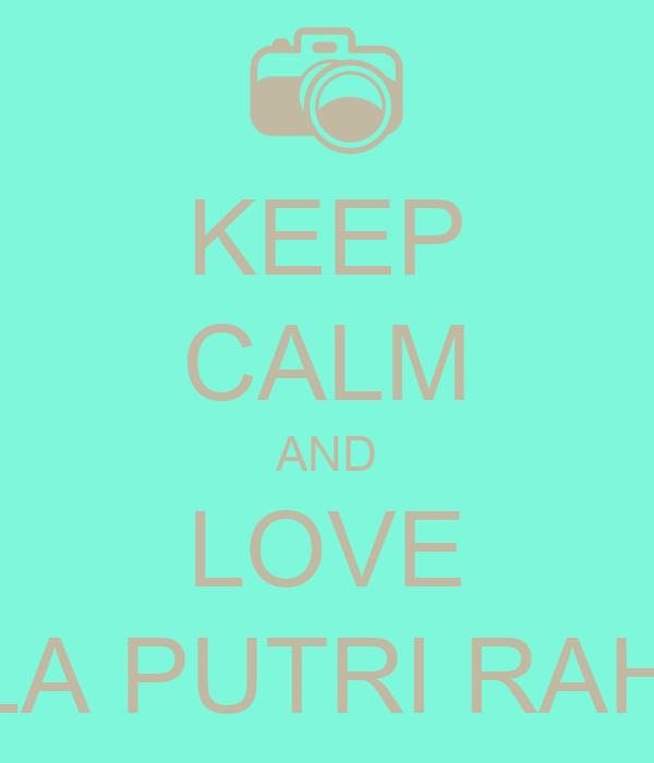 KEEP CALM AND LOVE NABILA PUTRI RAHMITA