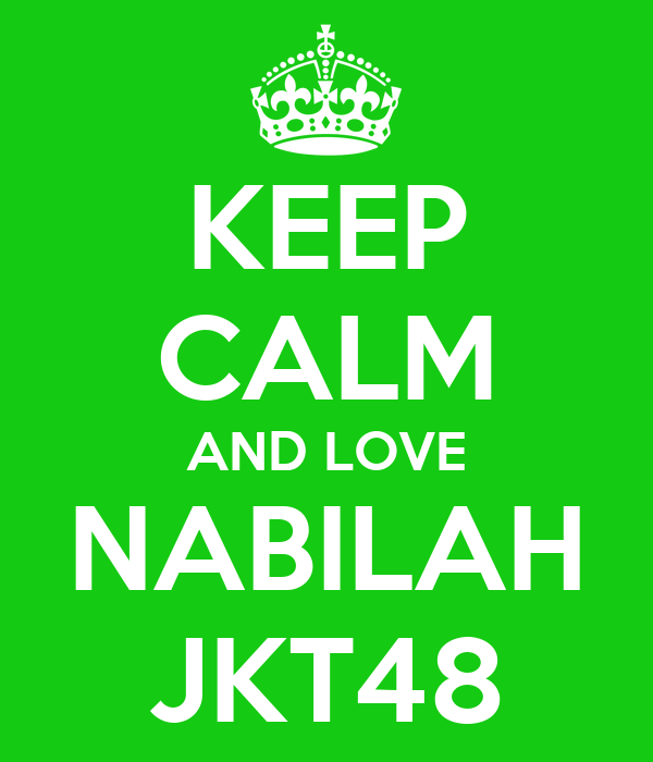 KEEP CALM AND LOVE NABILAH JKT48