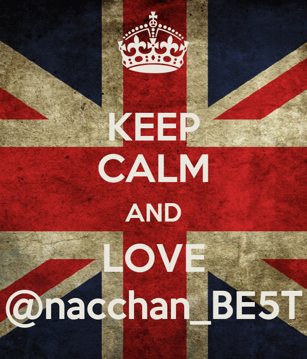 KEEP CALM AND LOVE @nacchan_BE5T