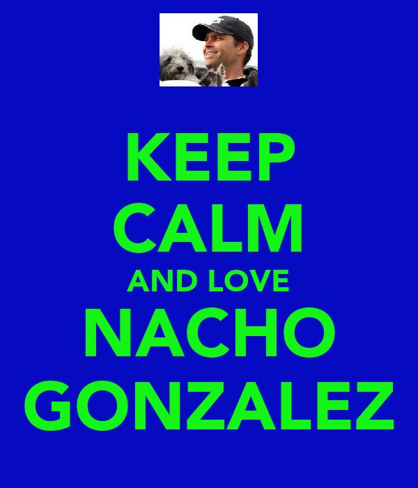 KEEP CALM AND LOVE NACHO GONZALEZ