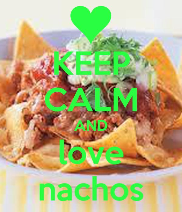 KEEP CALM AND love nachos