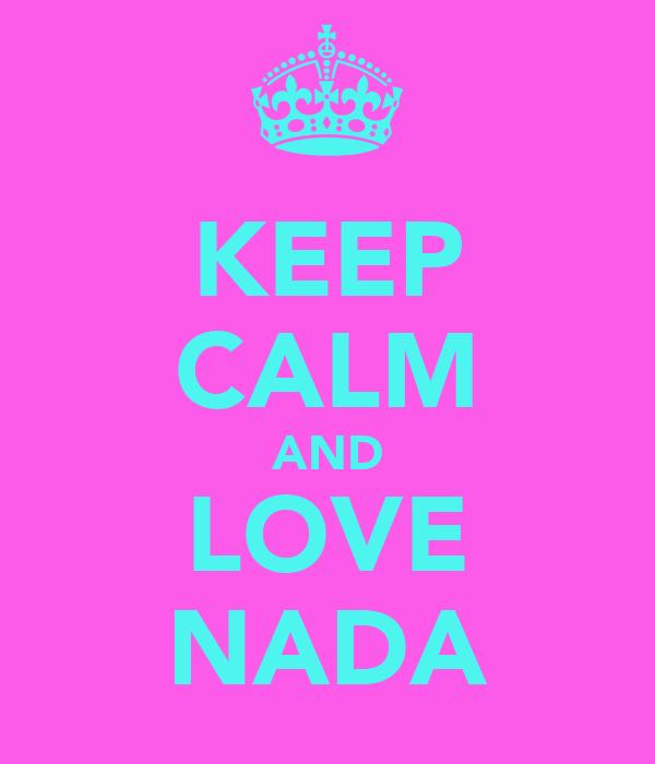 KEEP CALM AND LOVE NADA