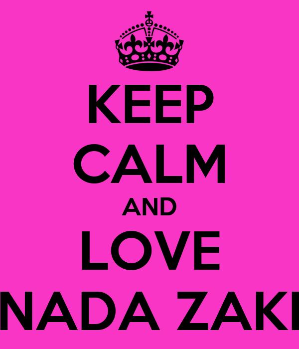 KEEP CALM AND LOVE NADA ZAKI