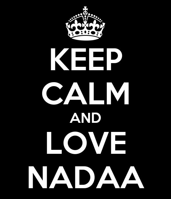 KEEP CALM AND LOVE NADAA