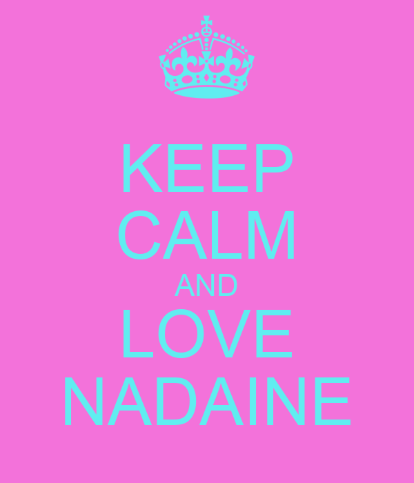 KEEP CALM AND LOVE NADAINE