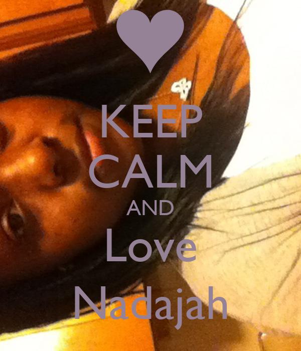 KEEP CALM AND Love Nadajah