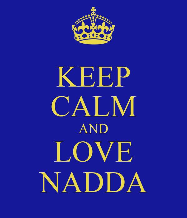 KEEP CALM AND LOVE NADDA