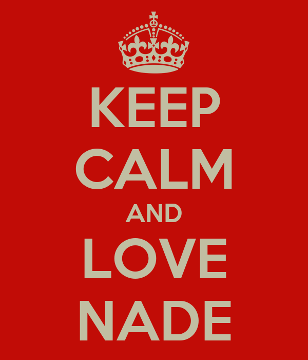 KEEP CALM AND LOVE NADE