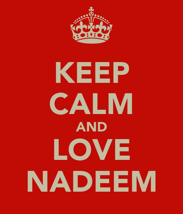KEEP CALM AND LOVE NADEEM
