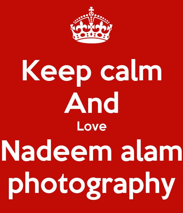 Keep calm And Love Nadeem alam photography