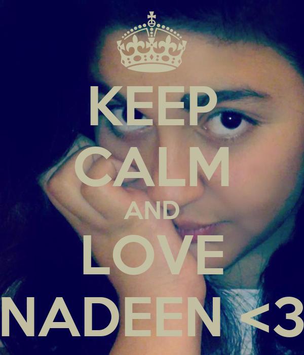 KEEP CALM AND LOVE NADEEN <3