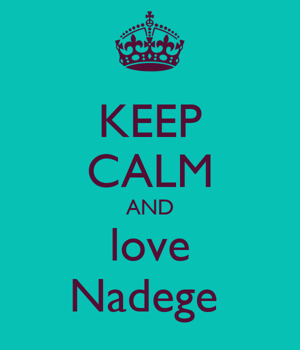 KEEP CALM AND love Nadege