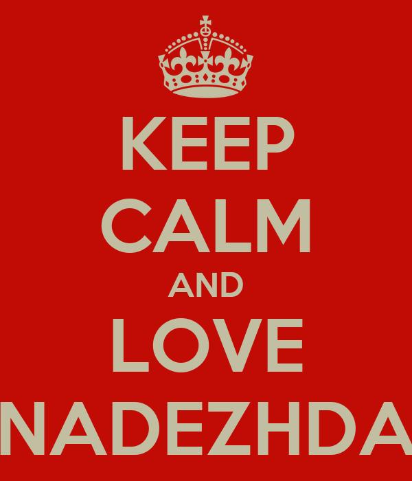 KEEP CALM AND LOVE NADEZHDA