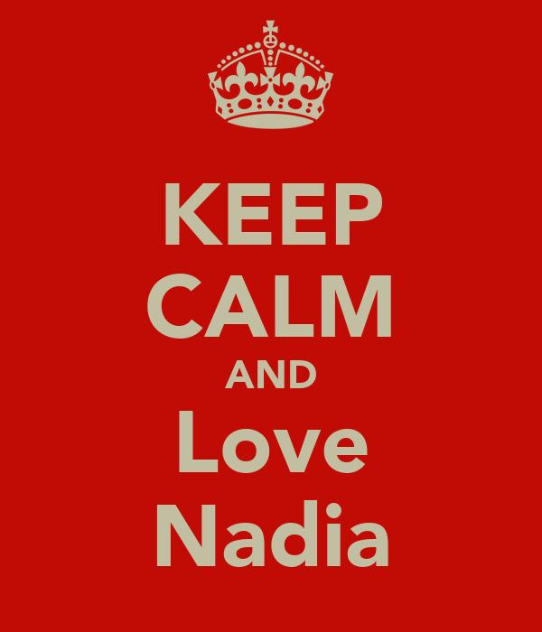 KEEP CALM AND Love Nadia