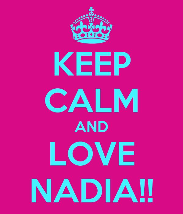 KEEP CALM AND LOVE NADIA!!