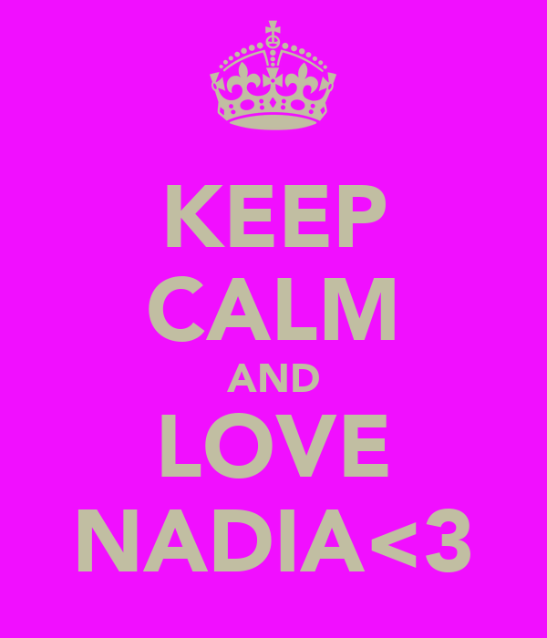 KEEP CALM AND LOVE NADIA<3