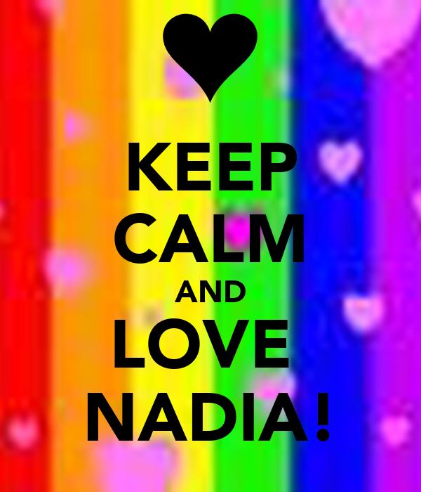 KEEP CALM AND LOVE  NADIA!
