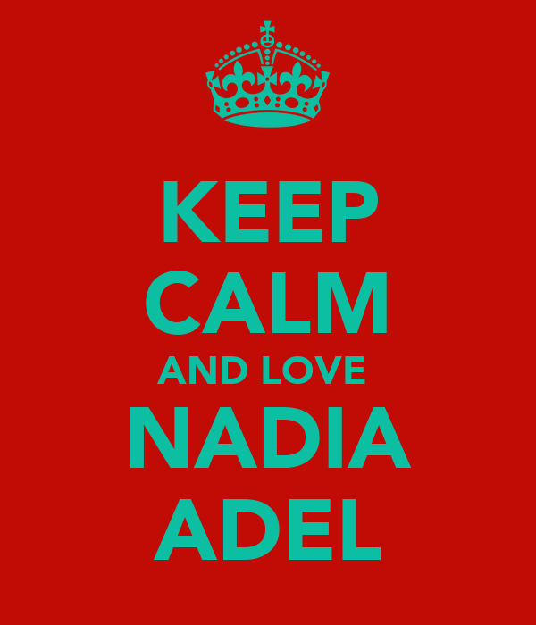 KEEP CALM AND LOVE  NADIA ADEL