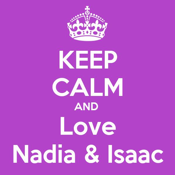 KEEP CALM AND  Love Nadia & Isaac
