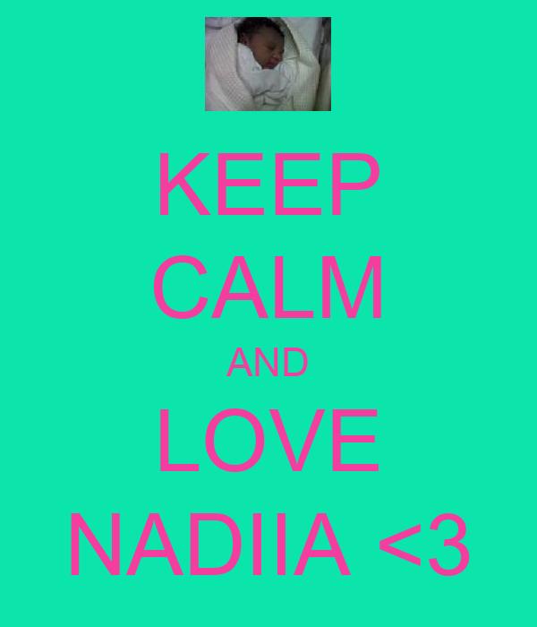 KEEP CALM AND LOVE NADIIA <3