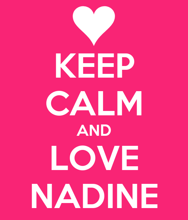 KEEP CALM AND LOVE NADINE
