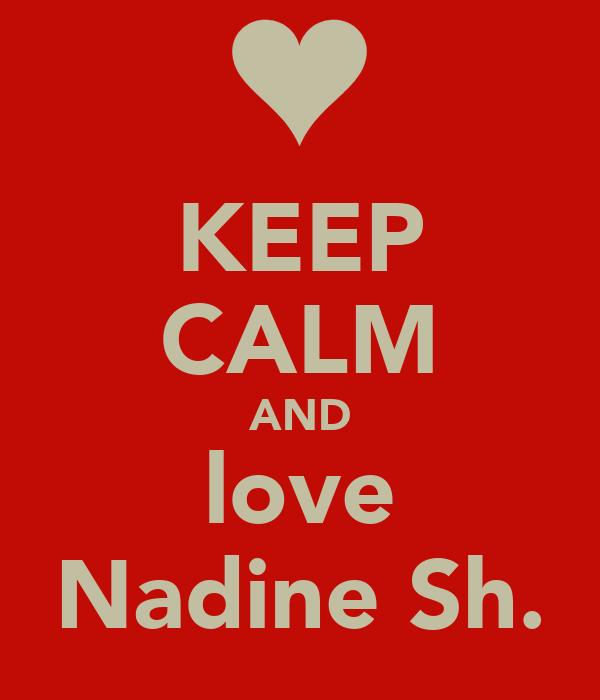 KEEP CALM AND love Nadine Sh.