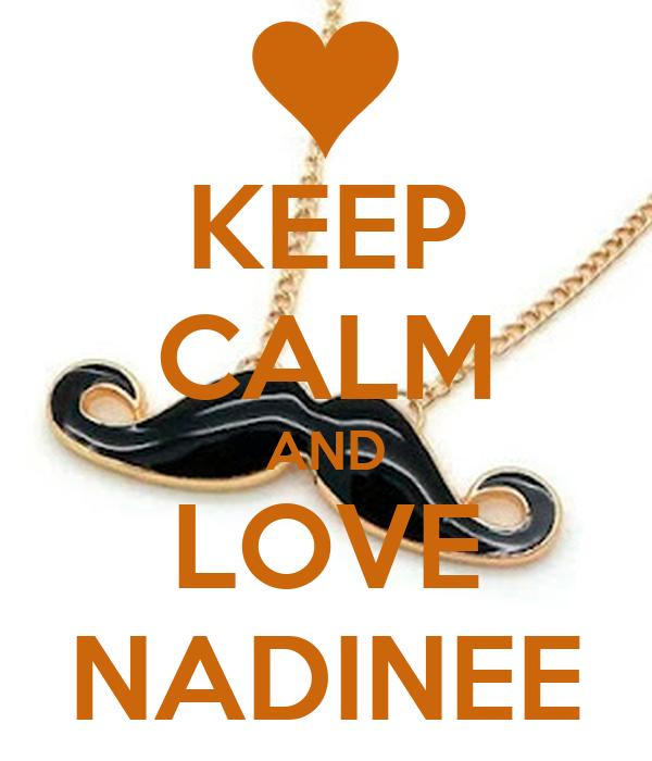 KEEP CALM AND LOVE NADINEE
