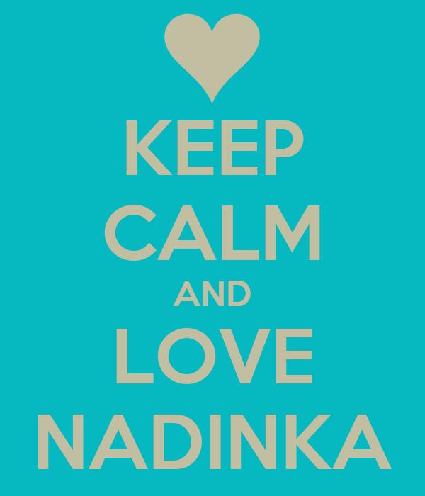KEEP CALM AND LOVE NADINKA
