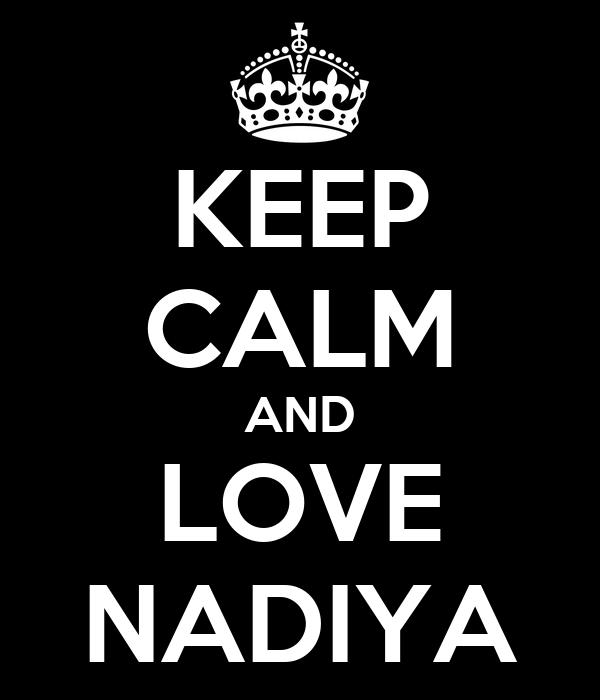 KEEP CALM AND LOVE NADIYA