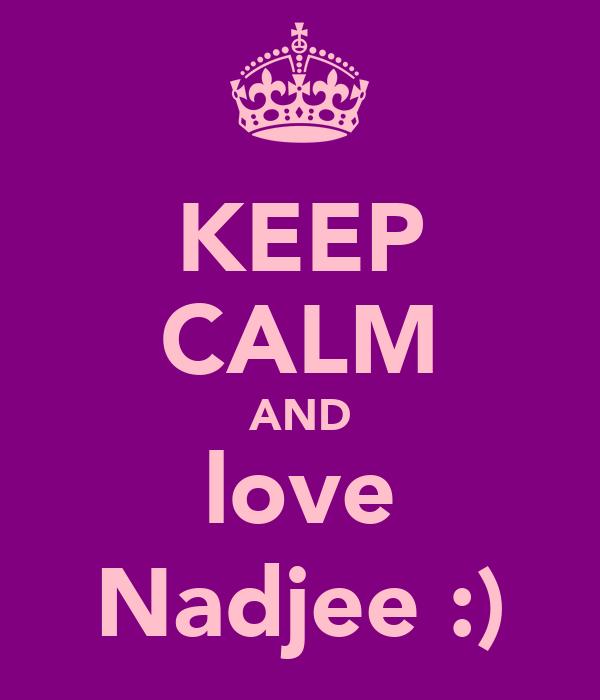 KEEP CALM AND love Nadjee :)