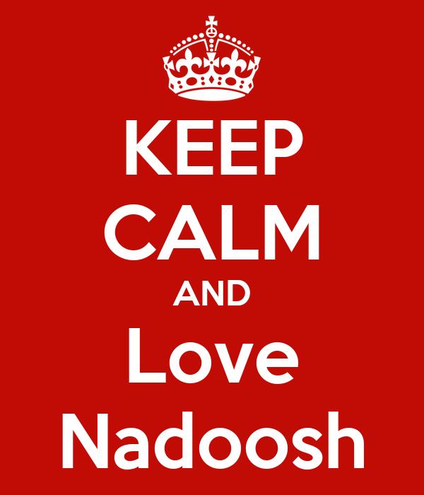 KEEP CALM AND Love Nadoosh