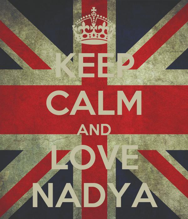 KEEP CALM AND LOVE NADYA