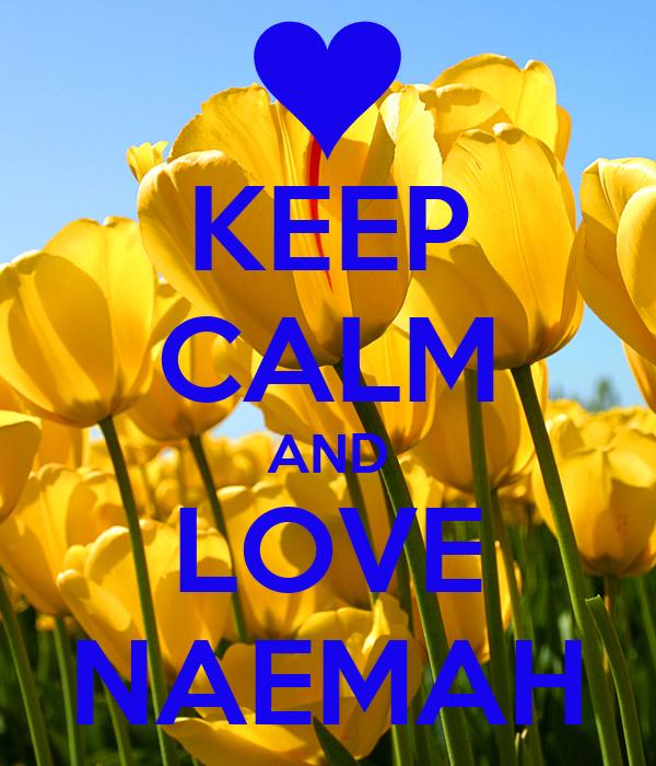 KEEP CALM AND LOVE NAEMAH