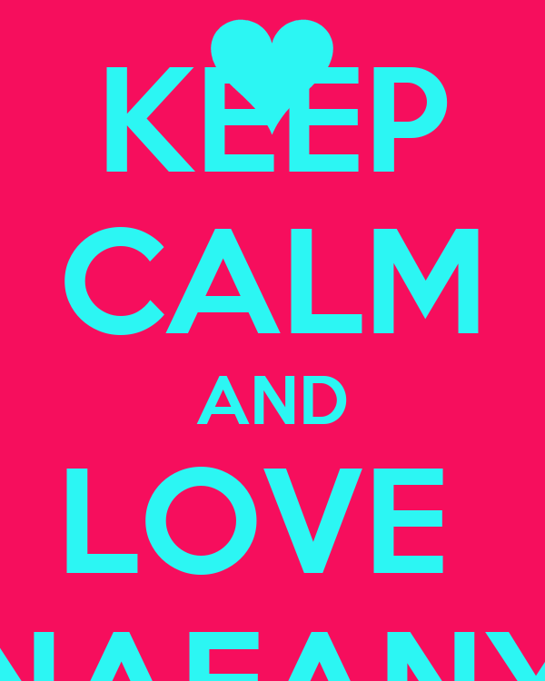 KEEP CALM AND LOVE  NAFANY